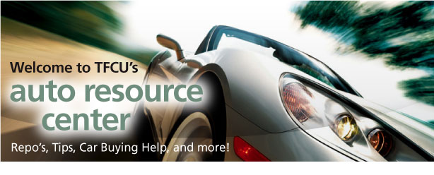 Welcome to TFCU's Auto Resource Center. Repo's, Tips, Car Buying Help and more!