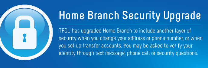 Home branch security upgrade tfcu has upgraded home branch to