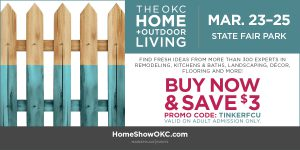 The OKC Home and Outdoor Living Show, Buy Now and Save $3, using promo code TinkerFCU