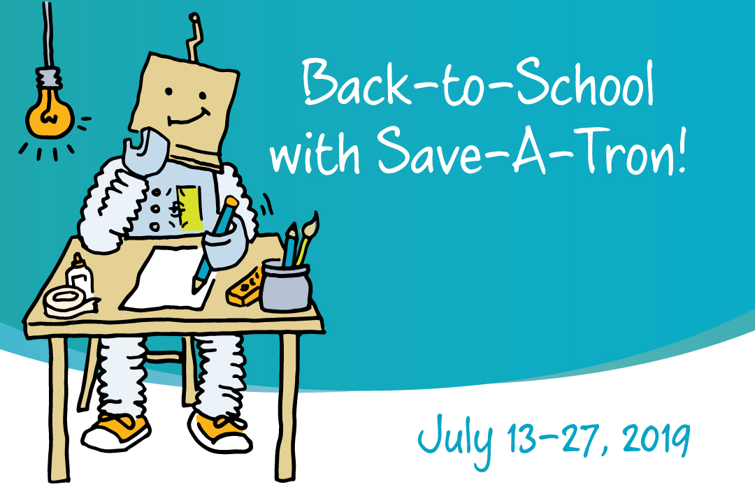 Back to school with Save a Tron from July 13 to 17.